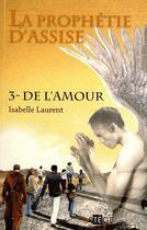 Couverture du livre « La prophetie d'Assise t.3 ; de l'amour » de Isabelle Laurent aux éditions Artege