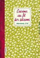 Couverture du livre « Cuisine au fil des saisons ; printemps-été » de Sonia Ezgulian et Emmanuel Auger aux éditions Les Cuisinieres