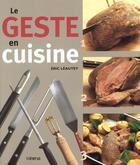 Couverture du livre « Le Geste En Cuisine » de Eric Leautey aux éditions La Martiniere
