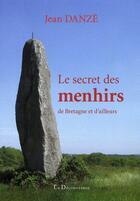 Couverture du livre « Le secret des menhirs de Bretagne et d'ailleurs » de Jean Danze aux éditions La Decouvrance