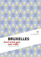 Couverture du livre « Bruxelles ; ceci n'est pas une ville » de Janne D' Othee Francois aux éditions Nevicata