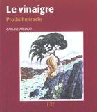 Couverture du livre « Le Vinaigre Produit Miracle » de Caroline Arnaud aux éditions Die
