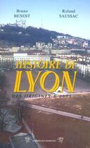 Couverture du livre « Histoire de Lyon ; des origines à 2005 » de Roland Saussac et Bruno Benoit aux éditions Traboules