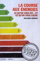 Couverture du livre « La courses aux énergies ; ce qu'on vous dit... et ce qu'on vous cache » de Jean-Marc Serekian aux éditions Editions Libertaires