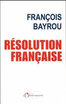 Couverture du livre « Résolution française » de Francois Bayrou aux éditions L'observatoire