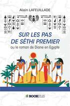 Couverture du livre « Sur les pas de Séthi premier ; ou le roman de Diane en Egypte » de Alain Lafeuillade aux éditions Bookelis