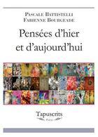 Couverture du livre « Pensées d'hier et d'aujourd'hui » de Pascale Battistelli et Pascale Bourgeade aux éditions Tapuscrits