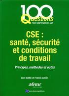 Couverture du livre « CSE ; santé, sécurité et conditions de travail ; principes méthodes et outil » de Lise Mattio et Francis Cohen aux éditions Afnor