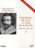 Couverture du livre « Théophile de Viau, la voix d'un poète ; poésies 1621, 1623, 1625 » de Pierre Ronzeaud et Melaine Folliard et Mathilde Thorel aux éditions Puf