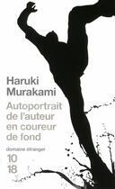 Couverture du livre « Autoportrait de l'auteur en coureur de fond » de Haruki Murakami aux éditions 10/18