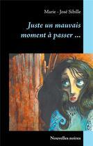 Couverture du livre « Juste un mauvais moment à passer... » de Marie-Jose Sibille aux éditions Books On Demand