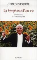 Couverture du livre « La symphonie d'une vie » de Georges Pretre et Isabelle Pretre aux éditions Ecriture