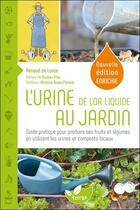 Couverture du livre « L'urine, de l'or liquide au jardin ; guide pratique pour produire ses fruits et légumes en utilisant les urines et composts locaux » de Renaud De Looze aux éditions De Terran