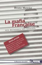 Couverture du livre « La mafia française ; ses méthodes, ses réseaux » de Bruno Mercier aux éditions Actania