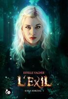 Couverture du livre « Kayla Marchal T.1 ; l'exil » de Estelle Vagner aux éditions Chat Noir