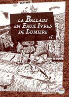 Couverture du livre « La ballade en eaux ivres de lumière » de Franck Sinesi aux éditions Books On Demand