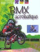 Couverture du livre « BMW et VTT acrobatique » de Jacques Soyer et Marc-Henry Andre aux éditions Gamma Editions
