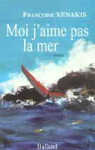 Couverture du livre « Moi J'Aime Pas La Mer » de Francoise Xenakis aux éditions Balland