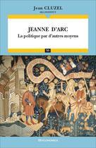 Couverture du livre « Jeanne d'Arc ; la politique par d'autres moyens » de Jean Cluzel aux éditions Economica