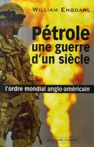 Couverture du livre « Pétrole : une guerre d'un siècle » de William Engdahl aux éditions Jean-cyrille Godefroy