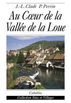 Couverture du livre « Au coeur de la vallee de la loue » de Clade/Perrin aux éditions Cabedita