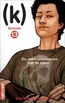 Couverture du livre « (k) t.13 ; du mercurochrome sur le coeur » de Sophie Bienvenu aux éditions Courte Echelle