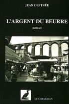 Couverture du livre « L'argent du beurre » de Jean Destree aux éditions Le Cormoran