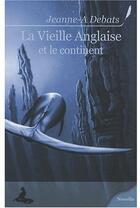 Couverture du livre « La vieille anglaise et le continent » de Debats Jeanne-A aux éditions Griffe D'encre