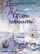 Couverture du livre « La carte impossible » de Jean-Francois Coubau aux éditions La Lampe De Chevet