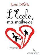 Couverture du livre « L'école, ma maîtresse » de Raoul Direvie aux éditions Bookelis