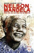 Couverture du livre « Nelson Mandela ; une vie au service de la liberté » de Fred Mirten et Sankha Banerjee et Lewis Hefland aux éditions 21g
