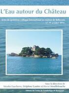 Couverture du livre « L'eau autour du château » de Nicolas Faucherre et Delphine Gautier et Herve Mouillebouche aux éditions Cecab