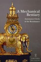 Couverture du livre « A mechanical bestiary ; automaton clocks of the Renaissance » de Alexis Kugel aux éditions Monelle Hayot