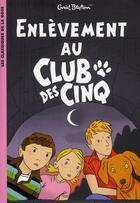 Couverture du livre « Le Club des Cinq T.15 ; enlèvement au Club des Cinq » de Enid Blyton aux éditions Hachette Jeunesse