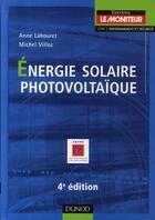 Couverture du livre « Énergie solaire photovoltaïque (4e édition) » de Anne Labouret et Michel Villoz aux éditions Dunod