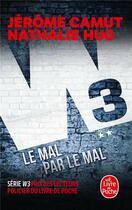 Couverture du livre « W3 T.2 ; le mal par le mal » de Jerome Camut et Nathalie Hug aux éditions Lgf