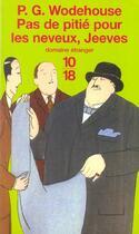 Couverture du livre « Pas de pitie pour les neveux, jeeves » de Pelham Grenville Wodehouse aux éditions 10/18