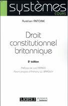 Couverture du livre « Droit constitutionnel britannique (2e édition) » de Aurelien Antoine aux éditions Lgdj