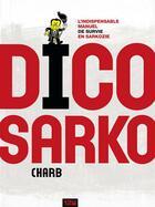Couverture du livre « Dico Sarko ; l'indispensable manuel de survie en Sarkozie » de Charb aux éditions 12 Bis