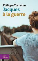 Couverture du livre « Jacques à la guerre » de Philippe Torreton aux éditions Libra Diffusio