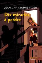 Couverture du livre « Dix minutes à perdre » de Jean-Christophe Tixier aux éditions Syros Jeunesse