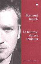 Couverture du livre « La tristesse durera toujours » de Bertrand Betsch aux éditions La Machine A Cailloux