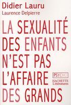 Couverture du livre « La sexualité des enfants n'est pas l'affaire des grands » de Lauru-D+Delpierre-L aux éditions Hachette Litteratures