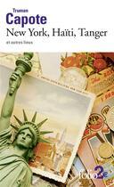 Couverture du livre « New York, Haïti, Tanger et autres lieux » de Truman Capote aux éditions Gallimard