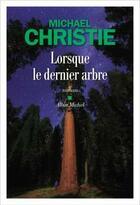 Couverture du livre « Lorsque le dernier arbre » de Michael Christie aux éditions Albin Michel