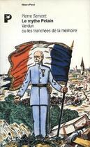 Couverture du livre « Le mythe Pétain ; Verdun ou les tranchées de la mémoire » de Pierre Servent aux éditions Payot