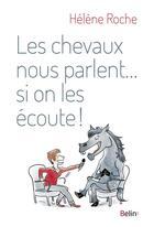 Couverture du livre « Les chevaux nous parlent... si on les écoute » de Helene Roche aux éditions Belin Equitation