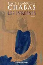 Couverture du livre « Les ivresses » de Jean-Francois Chabas aux éditions Calmann-levy