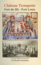 Couverture du livre « Château Trompette ; fort du Hâ ; fort Louis » de Collectif aux éditions Dossiers D'aquitaine
