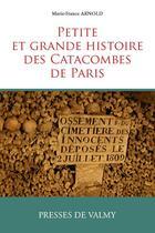 Couverture du livre « Petite et grande histore des catacombes de Paris » de Marie-France Arnold aux éditions Presses De Valmy